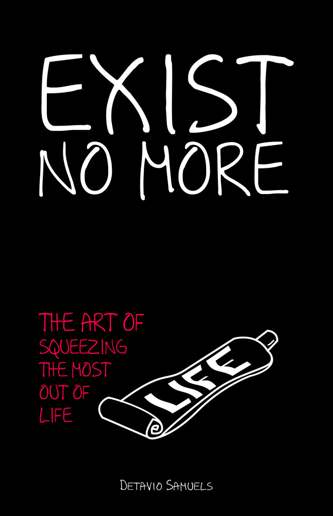 Exist No More: The Art of Squeezing the Most Out of Life