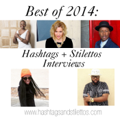 Best of 2014: Hashtags+Stilettos Interviews