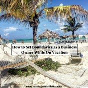 How to Set Boundaries as a Business Owner While On Vacation