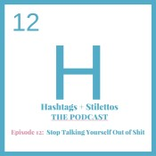 Stop Talking Yourself Out of Shit [Podcast Ep. 12]