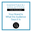 Your Brand is What the Audience Says It Is, But You Can Change Their Mind [Podcast Ep. 13]