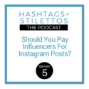 Should You Pay Influencers for Instagram Posts? [Podcast Ep. 5]