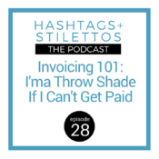 Podcast: Invoicing 101 – I'ma Throw Shade If I Can't Get Paid