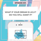 Podcast: What If Your Dream is Ugly? Do You Still Want It?