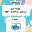 Podcast: Be Your Motherf**king Self