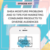 Podcast: Shea Moisture Problems and 10 Tips for Marketing Consumer Products to Diverse Audiences